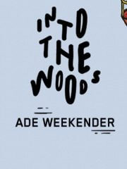 ADE: Into The Woods Weekender